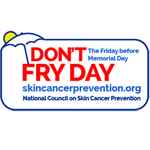 Dont Fry Day - National Council on Skin Care Prevention